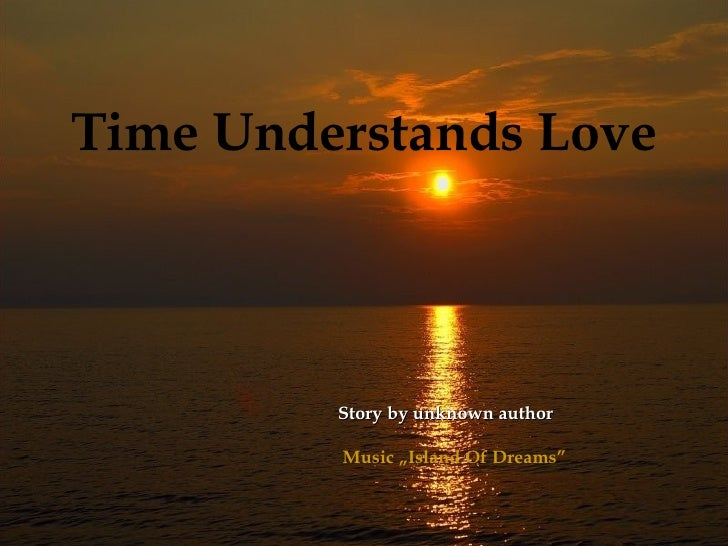 """Time Understands Love Story by  unknown author  Music  """" Island   Of Dreams"""""""