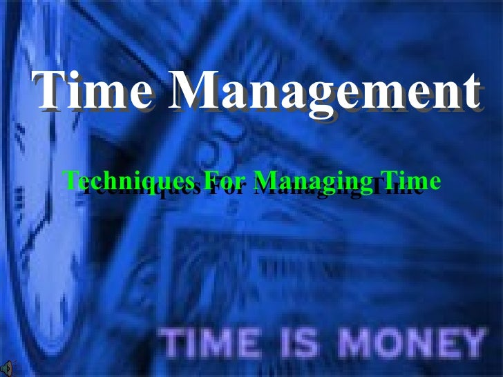 Time Management Techniques For Managing Time Techniques For Managing Time Time Management