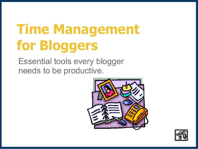 Time Managementfor BloggersEssential tools every bloggerneeds to be productive.