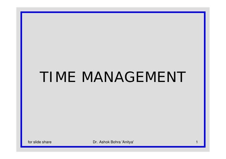 TIME MANAGEMENT    for slide share   Dr. Ashok Bohra 'Anitya'   1