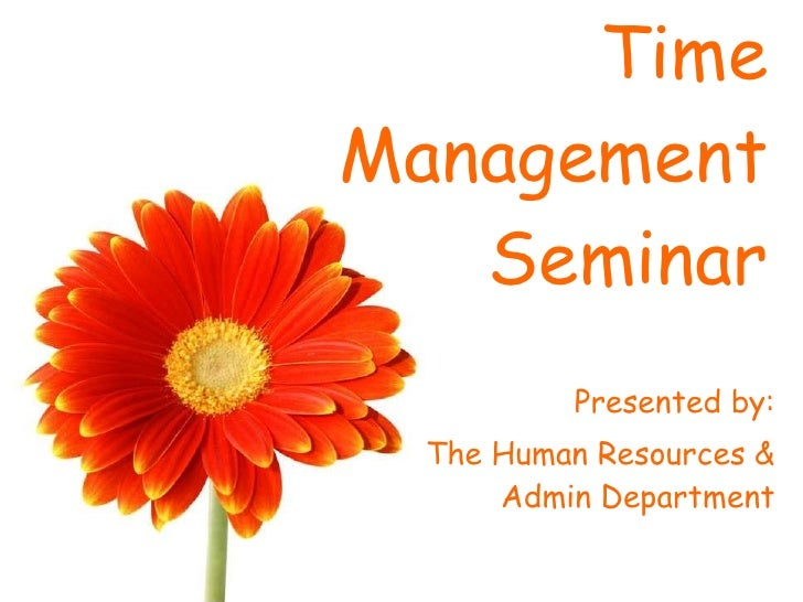 Time Management Seminar Presented by: The Human Resources & Admin Department