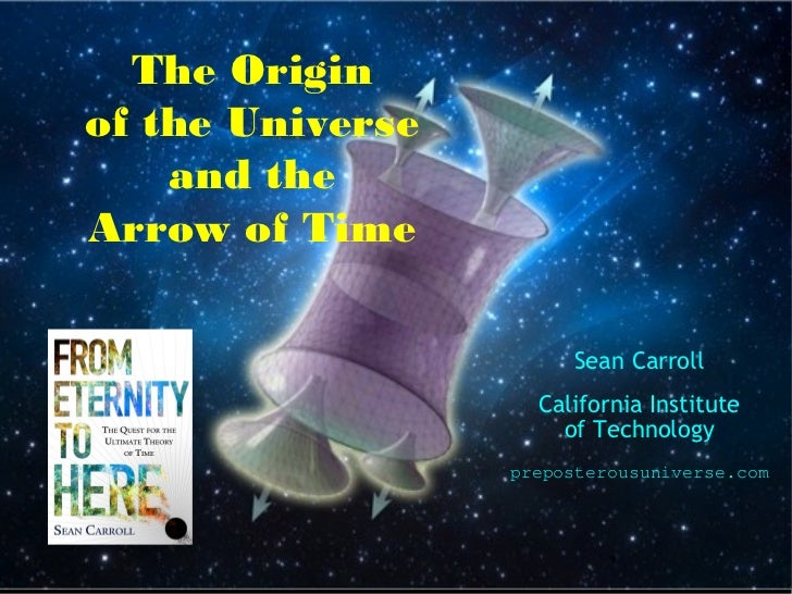 The Originof the Universe    and theArrow of Time                       Sean Carroll                    California Institu...