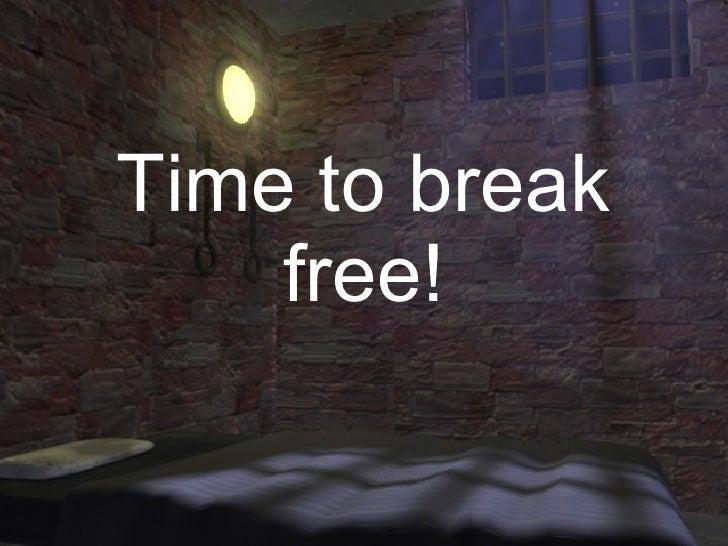 Time to break free!