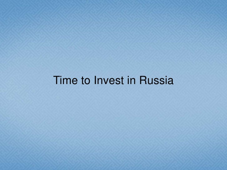 Time to Invest in Russia