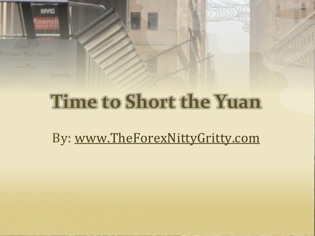 Time to Short the Yuan By: www.TheForexNittyGritty.com