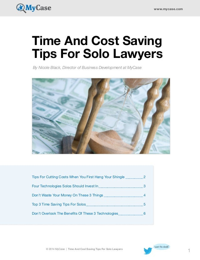 © 2014 MyCase | Time And Cost Saving Tips For Solo Lawyers www.mycase.com 1 Time And Cost Saving Tips For Solo Lawyers By ...