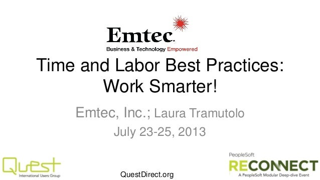 Time and Labor Best Practices: Work Smarter! Emtec, Inc.; Laura Tramutolo July 23-25, 2013  QuestDirect.org