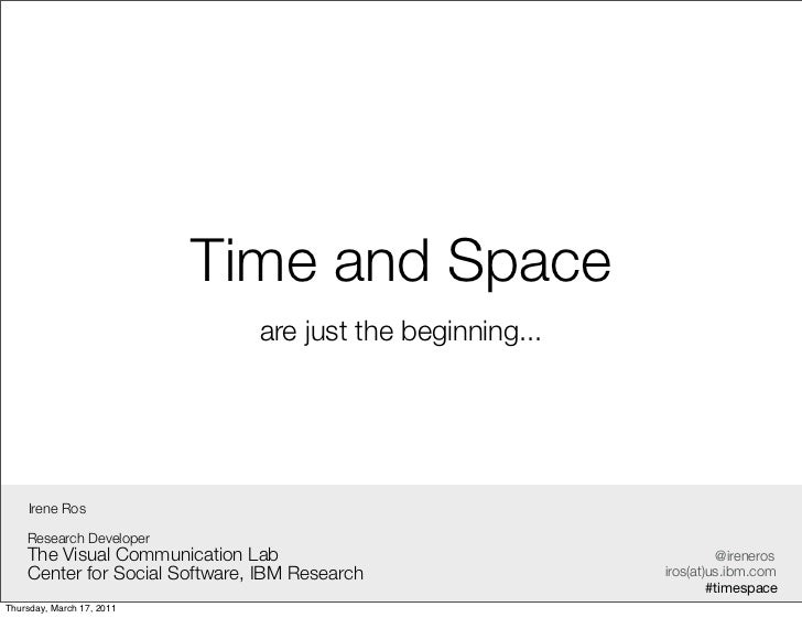 Time and Space                               are just the beginning...    Irene Ros    Research Developer    The Visual Co...
