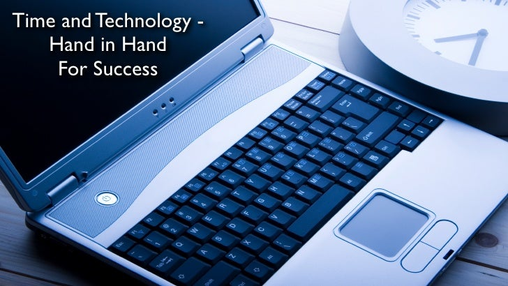Time and Technology -   Hand in Hand    For Success