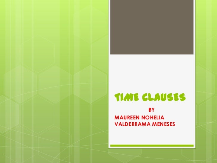 TIME CLAUSES<br />BY <br />MAUREEN NOHELIA VALDERRAMA MENESES<br />
