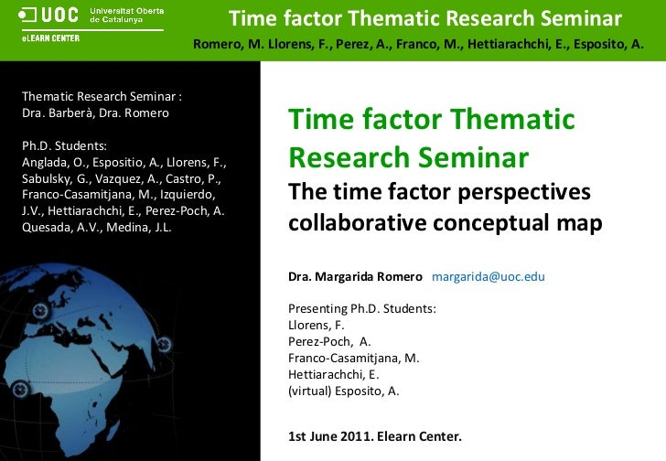 Dra. Margarida Romero   [email_address] Time factor Thematic Research Seminar   The time factor perspectives collaborative...