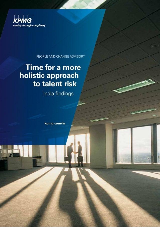 PEOPLE AND CHANGE ADVISORY  Time for a more holistic approach to talent risk India findings  kpmg.com/in  © 2010 KPMG, an ...