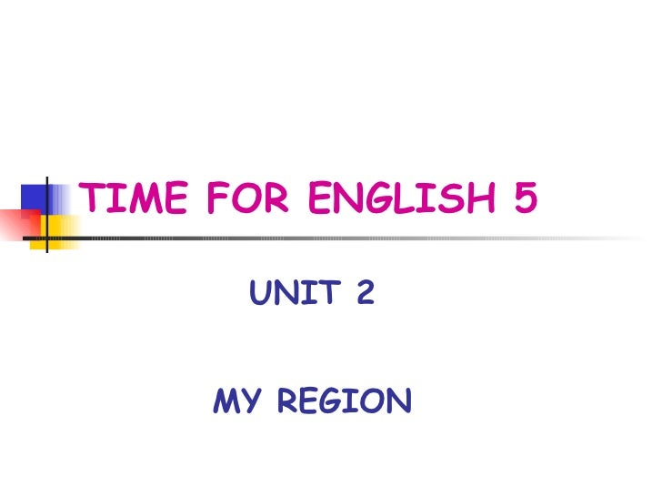 TIME FOR ENGLISH 5 UNIT 2 MY REGION