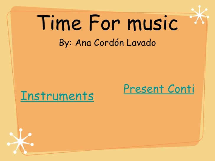 Time For music By: Ana Cordón Lavado <ul><li>Present Continuous </li></ul>Instruments