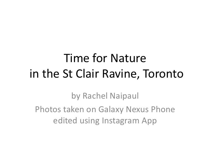 Time for Naturein the St Clair Ravine, Toronto          by Rachel Naipaul Photos taken on Galaxy Nexus Phone     edited us...