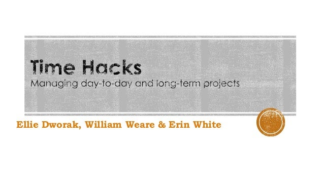 Time Hacks: Managing your Day-to-Day and Long-Term Projects