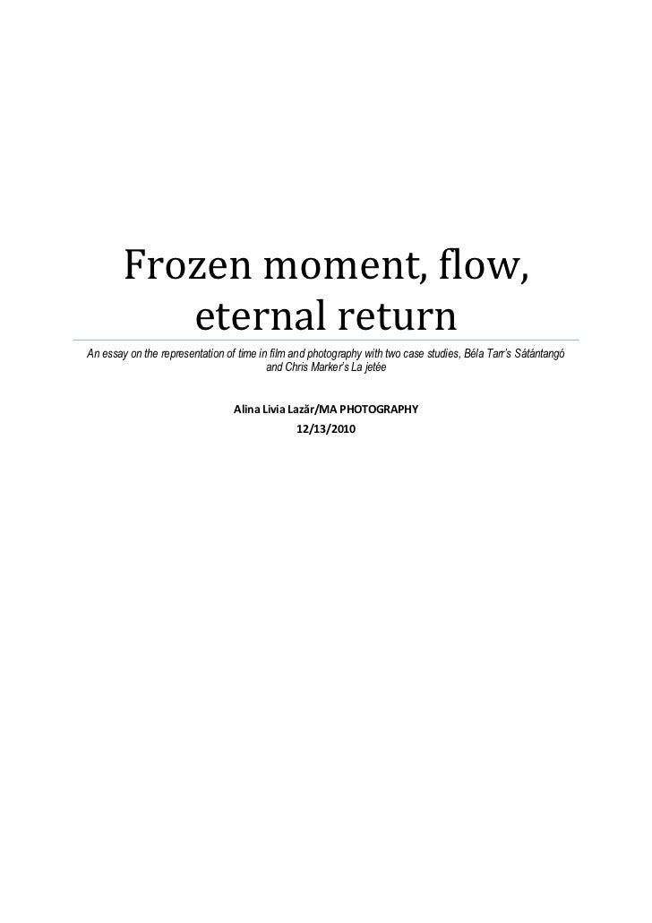 Frozen moment, flow, eternal returnAn essay on the representation of time in film and photography with two case studies, B...