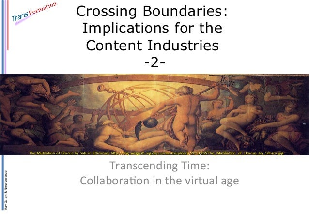 Ray  Gallon  &  Neus  Lorenzo   Crossing Boundaries: Implications for the Content Industries -2- Transcending  ...
