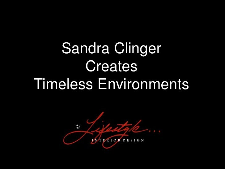 Sandra Clinger <br />Creates<br />Timeless Environments<br />© <br />