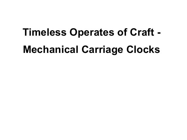 Timeless operates of craft   mechanical carriage clocks