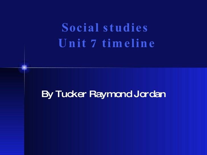 Social studies  Unit 7 timeline By Tucker Raymond Jordan