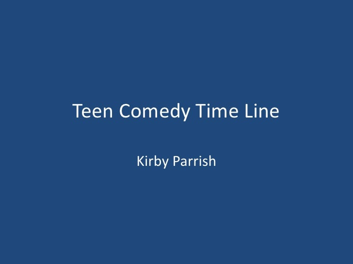Teen Comedy Time line