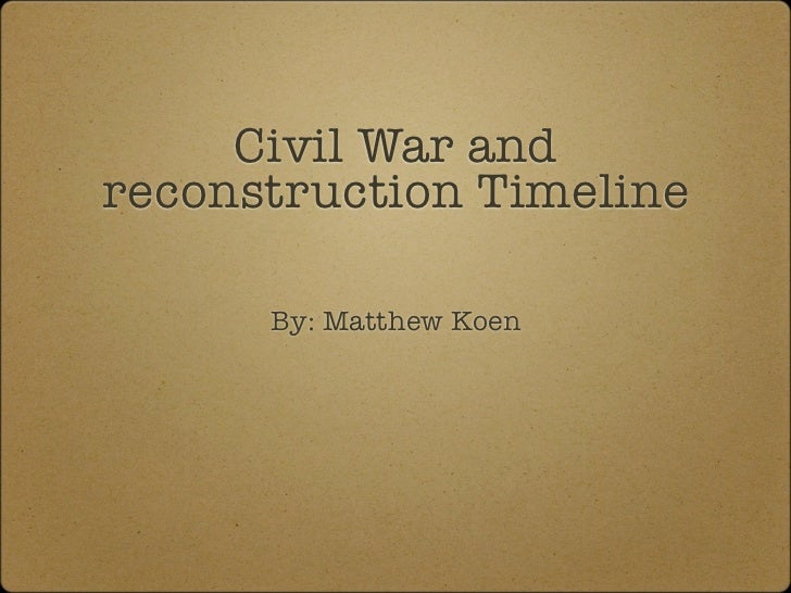 Civil War andreconstruction Timeline      By: Matthew Koen