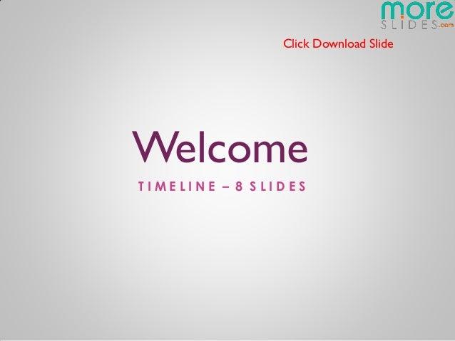 Click Download SlideWelcomeTIMELINE – 8 SLIDES