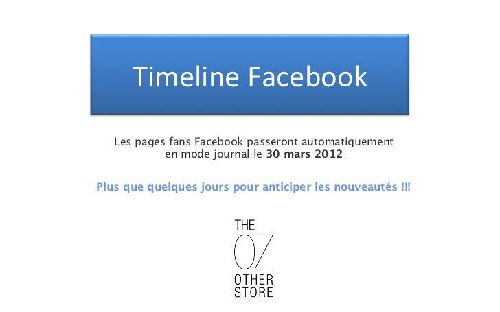 TimelineFacebook   Les pages fans Facebook passeront automatiquement            en mode journal le 30 mars 2012Plus que qu...