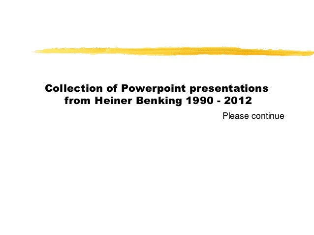 Collection of Powerpoint presentations   from Heiner Benking 1990 - 2012                              Please continue