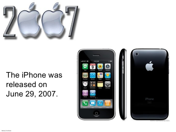 The iPhone was         released on         June 29, 2007.Made by Chris Bonner