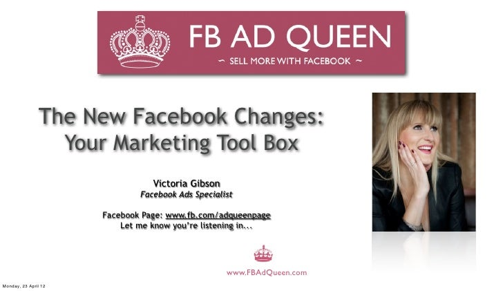The New Facebook Changes:                 Your Marketing Tool Box                                 Victoria Gibson         ...