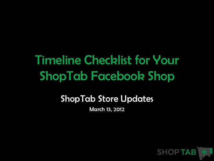 Timeline Checklist for Your ShopTab Facebook Shop    ShopTab Store Updates          March 13, 2012