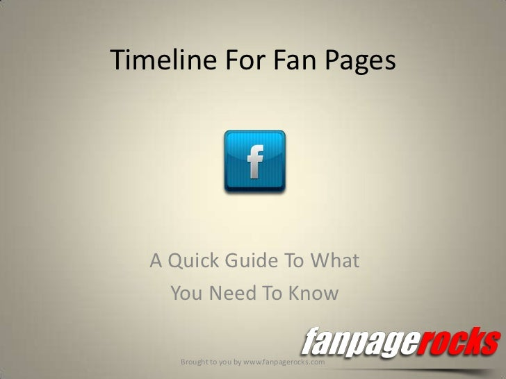 Timeline For Fan Pages   A Quick Guide To What     You Need To Know      Brought to you by www.fanpagerocks.com