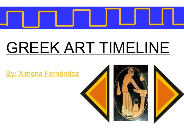 GREEK ART TIMELINE<br />By: Ximena Fernández<br />