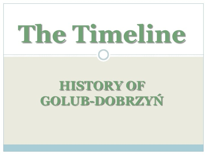 The Timeline    HISTORY OF  GOLUB-DOBRZYŃ