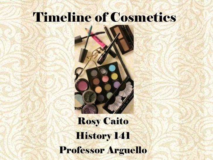 Timeline of Cosmetics   Rosy Caito History 141 Professor Arguello