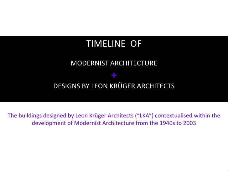 TIMELINE  OF<br />MODERNIST ARCHITECTURE<br />+<br />DESIGNS BY LEON KRÜGER ARCHITECTS<br />The buildings designed by Leon...