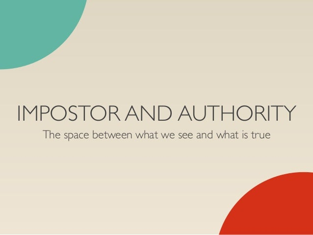 IMPOSTOR AND AUTHORITY The space between what we see and what is true