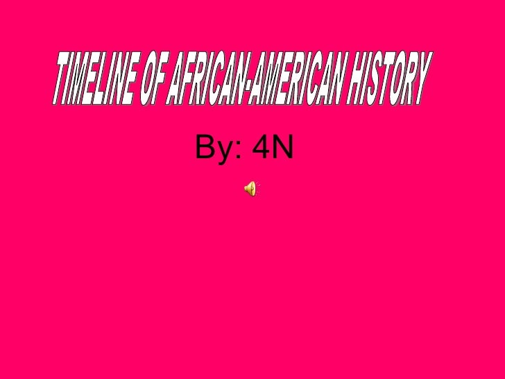 By: 4N TIMELINE OF AFRICAN-AMERICAN HISTORY
