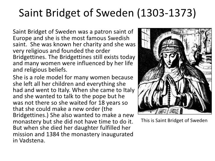 Saint Bridget of Sweden (1303-1373)Saint Bridget of Sweden was a patron saint ofEurope and she is the most famous Swedishs...