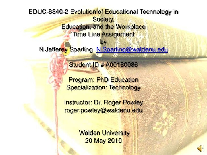 EDUC-8840-2 Evolution of Educational Technology in                      Society,           Education, and the Workplace   ...