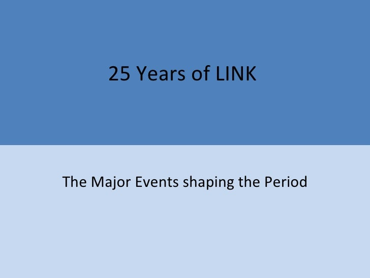 25 Years of LINK  The Major Events shaping the Period