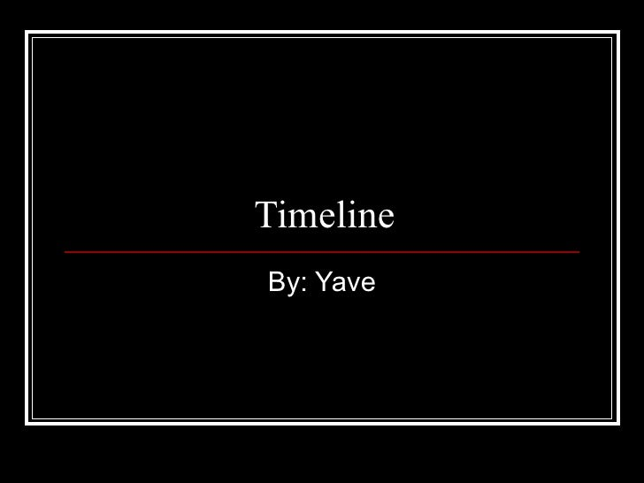 Timeline By: Yave
