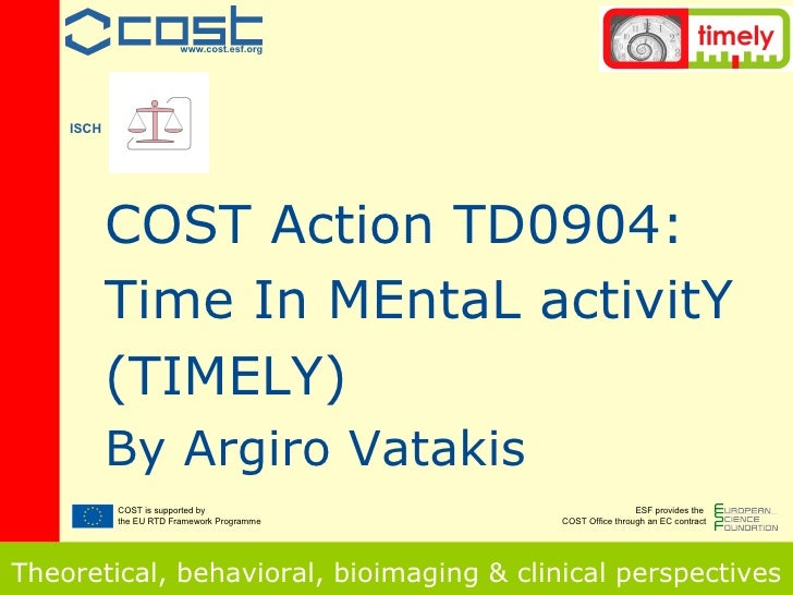 COST Action TD0904: Time In MEntaL activitY (TIMELY) By Argiro Vatakis Theoretical, behavioral, bioimaging & clinical pers...