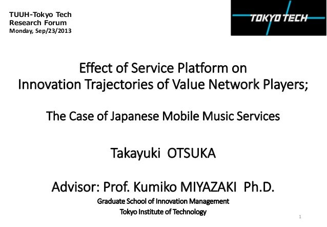 TUUH-Tokyo Tech Research Forum Monday, Sep/23/2013  Effect of Service Platform on Innovation Trajectories of Value Network...