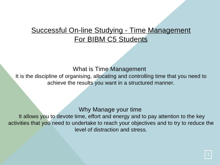 Successful On-line Studying - Time Management For BIBM C5 Students What is Time Management   It is the discipline of organ...