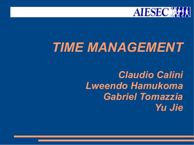 TIME MANAGEMENT Claudio Calini Lweendo Hamukoma Gabriel Tomazzia Yu Jie