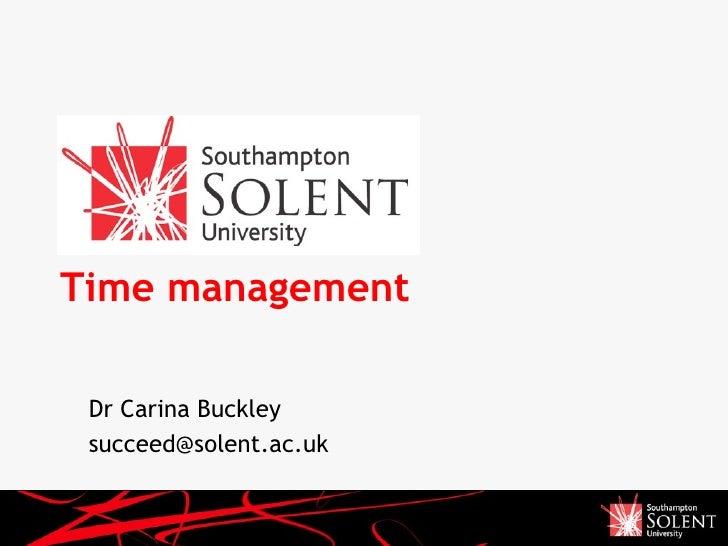 Time management Dr Carina Buckley succeed@solent.ac.uk