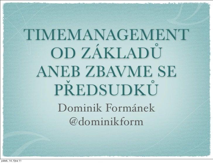 TIMEMANAGEMENT                         OD ZÁKLADŮ                       ANEB ZBAVME SE                         PŘEDSUDKŮ  ...